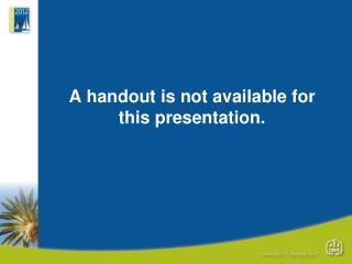 A handou t is not available for this presentation.