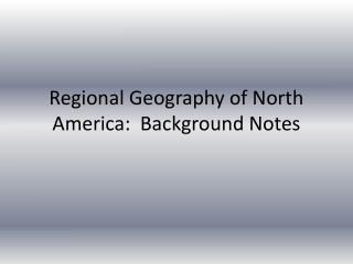Regional Geography of North America:  Background Notes