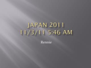 Japan 2011  11/3/11 5:46 am