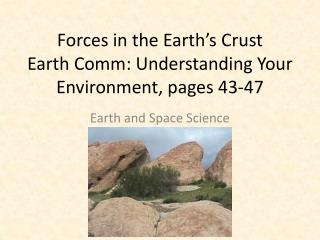 Forces in the Earth's Crust Earth  Comm : Understanding Your Environment, pages 43-47