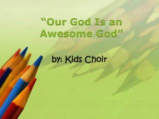 �Our God Is an  Awesome God�