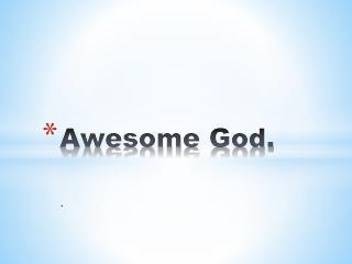 Awesome God.