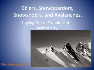 Skiers, Snowboarders,  Snowshoers , and Avalanches.