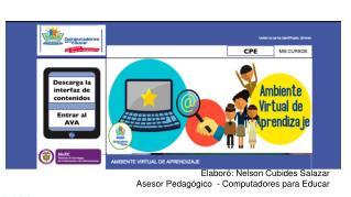 Elaboró: Nelson Cubides Salazar Asesor Pedagógico  - Computadores para Educar