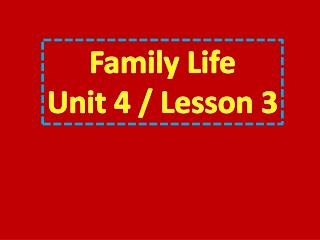 Family Life Unit 4 / Lesson  3