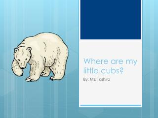 Where are my little  c ubs?