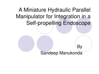 A Miniature Hydraulic Parallel Manipulator for Integration in a Self-propelling Endoscope