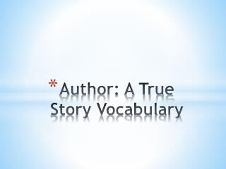 Author: A True Story Vocabulary
