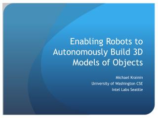 Enabling Robots to Autonomously Build 3D Models of Objects