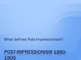 Post-Impressionism 1880-1905