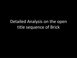 Detailed Analysis on the open title sequence of Brick
