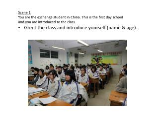 Scene 1 You are the exchange student in China. This is the first day school