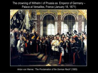 "Anton von Werner,  ""The Proclamation of the German Reich""  (1885)"