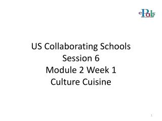 US Collaborating Schools Session  6 Module 2 Week 1 Culture Cuisine