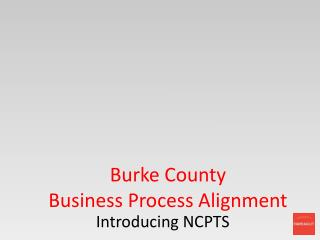 Burke County  Business Process Alignment