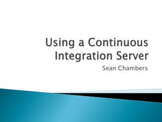 Using a Continuous Integration Server