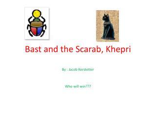 Bast  and the Scarab,  Khepri