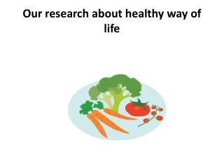 Our research about healthy way  of life