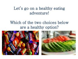 Let's go on a healthy eating adventure! Which of the two choices below are a healthy option?