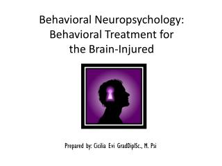 Behavioral Neuropsychology: Behavioral Treatment for  the Brain-Injured