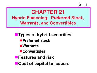 Types of hybrid securities Preferred stock Warrants Convertibles Features and risk Cost of capital to issuers