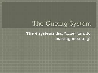 The Cueing System