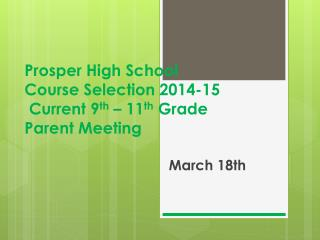 Prosper High School  Course Selection 2014-15  Current 9 th  � 11 th  Grade Parent Meeting