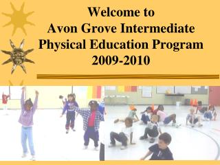 Welcome to  Avon Grove Intermediate Physical Education Program 2009-2010