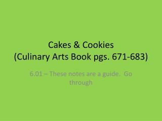 Cakes & Cookies  (Culinary Arts Book pgs. 671-683)