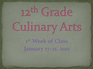 12 th  Grade Culinary Arts