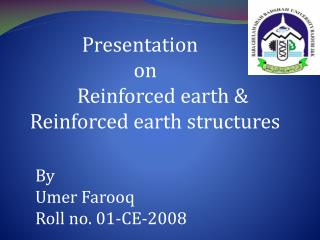 Presentation                        on            Reinforced earth & Reinforced earth structures