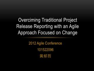 Overciming  Traditional Project Release Reporting with an Agile Approach Focused on Change