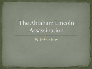 The Abraham Lincoln Assassination