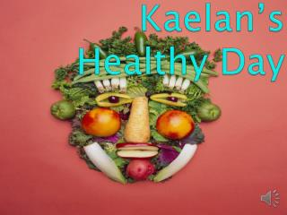 Kaelan's Healthy Day