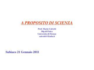 A PROPOSITO DI SCIENZA Prof. Mario Calvetti Dip.di Fisica Università di Firenze