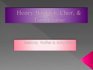 Henry Winkler, Cher, & Tom Cruise