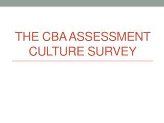 The CBA Assessment Culture Survey