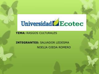 TEMA:  RASGOS CULTURALES INTEGRANTES:  SALVADOR LEDESMA                       NOELIA OJEDA ROMERO
