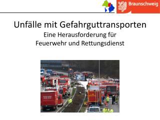 Unf�lle mit Gefahrguttransporten  Eine Herausforderung f�r  Feuerwehr und Rettungsdienst