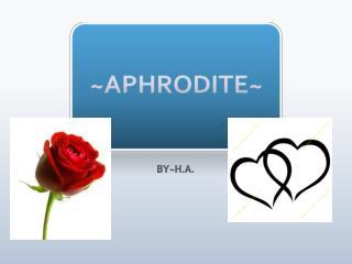 ~APHRODITE~