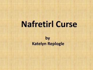 Nafretirl Curse by  Katelyn  Replogle