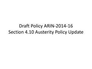 Draft Policy ARIN-2014- 16  Section  4.10 Austerity Policy Update