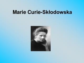 Marie Curie-Skłodowska