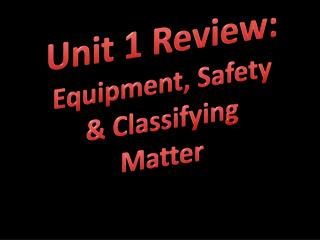 Unit 1 Review: Equipment, Safety & Classifying Matter