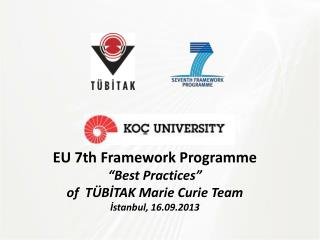 "EU  7th Framework  Programme "" Best Practices"" of  TÜBİTAK  Marie Curie  Team İstanbul, 16.09.2013"