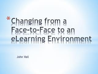 Changing from a    Face-to-Face to an  eLearning Environment