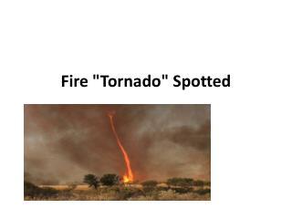 "Fire ""Tornado"" Spotted"