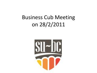 Business Cub Meeting  on 28/2/2011
