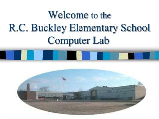 Welcome  to the  R.C. Buckley Elementary School  Computer Lab