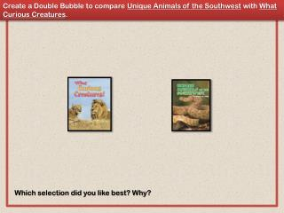 Create a Double Bubble to compare  Unique Animals of the Southwest  with  What Curious Creatures .